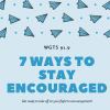 7 ways to stay encouraged